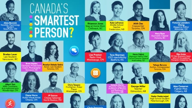 32 contestants from all across Canada (excluding Saskatchewan and the Territories) are competing to be named Canada's Smartest Person.