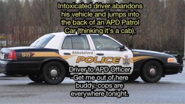One of the driving excuses highlighted in the campaign — mistaking a police car for a taxicab while drunk — happens fairly regularly, said Const. Ian MacDonald of Abbotsford Police.