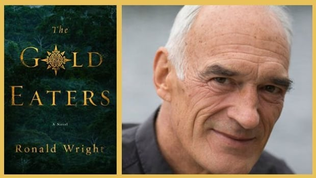 The Gold Eaters is the latest novel by B.C. novelist and historian Ronald Wright, who has written 10 books that have been translated into 16 languages in 40 countries.