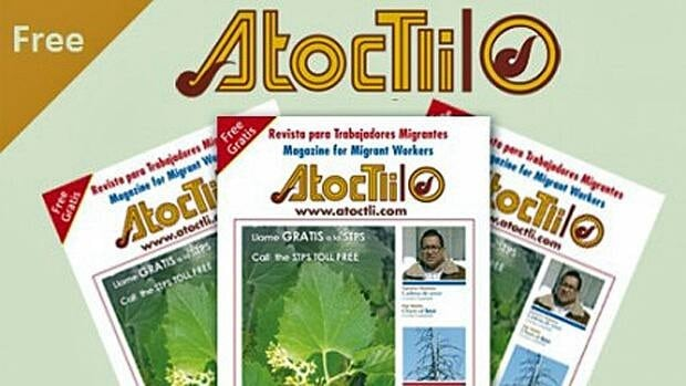 The magazine Atoctli, which focuses on migrant workers, is filled with information about what workers can expect when they get to Canada.
