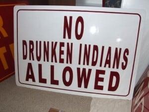 No Drunken Indians Allowed