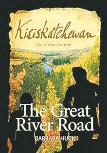 Barbara Huck Kisiskatchewan: The Great River Road won Book of the Year