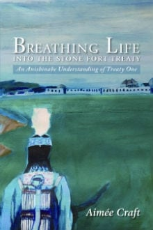 Breathing Life into the Stone Fort Treaty: An Anishinabe Understanding of Treaty One