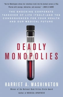 Deadly Monopolies, by Harriet Washington