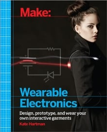 Make: Wearable Electronics, by Kate Hartman