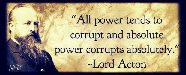 Power Corrupts Lord Acton