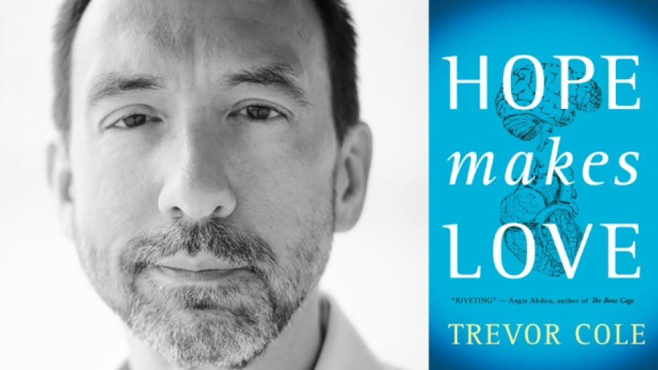 Is love magic, or is it chemistry? Novelist Trevor Cole suggests it's a little bit of both in his fourth book, Hope Makes Love.