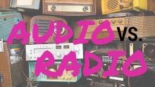 Audio vs Radio