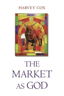 "Harvey Cox ""The Market as God"""