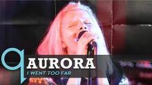 Aurora - I Went Too Far (Live)
