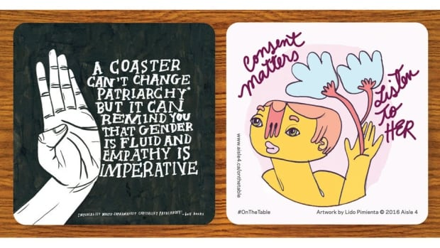 These eye-catching coasters aim to spark dialogue about sexual harassment and consent, featuring designs from various local artists including Hazel Meyer (left) and Lido Pimienta (right).