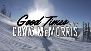 Good Times with Craig McMorris
