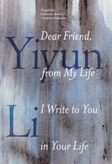 Yiyun Lee memoir Dear Friend, from My Life I Write to You in Your Life