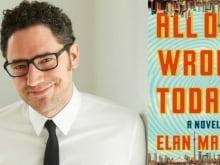 All Our Wrong Todays is screenwriter Elan Mastai's debut novel.