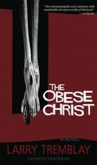 The Obese Christ by Larry Tremblay