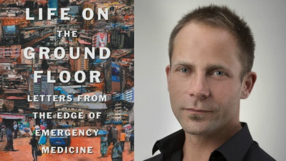 Humanitarian doctor and activist James Maskalyk draws upon his experience treating patients in emergency rooms from Toronto to Addis Ababa in his book, Life on the Ground Floor.