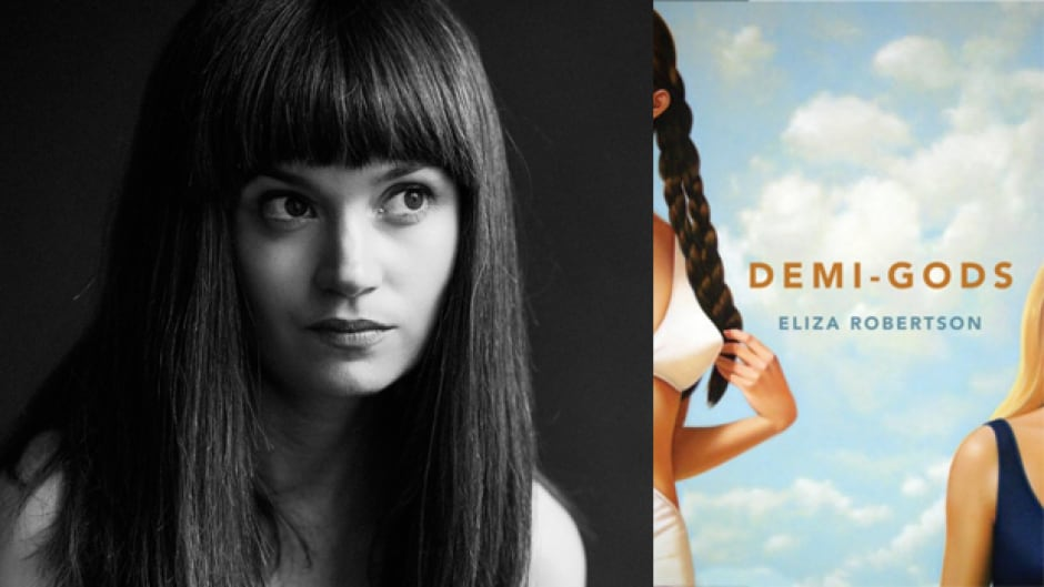Demi-Gods is Eliza Robertson's debut novel.