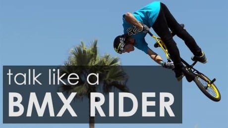 How to talk like a BMX rider