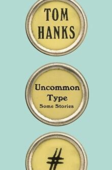 Uncommon Type by Tom Hanks