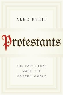 Martin Luther book: Protestants: The Faith That Made the Modern World