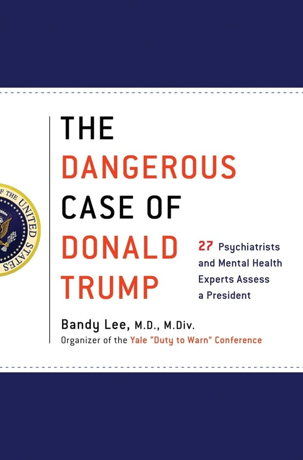 "The book, ""The Dangerous Case of Donald Trump: 27 Psychiatrists and Mental Health Experts Assess a P"