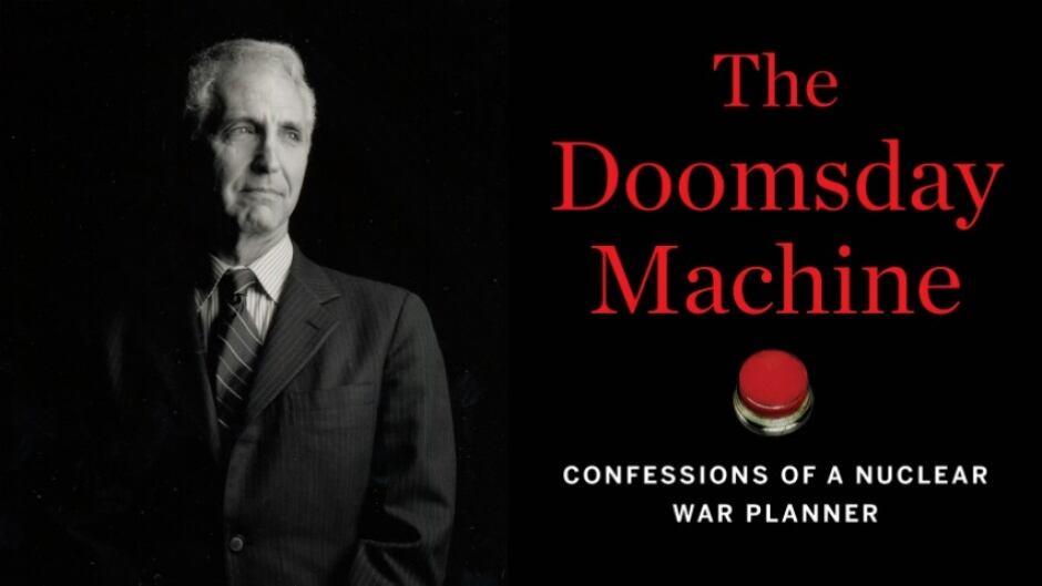Daniel Ellsberg is the author of The Doomsday Machine.