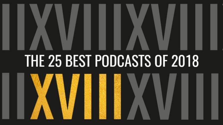The 25 best podcasts of 2018 | CBC Radio