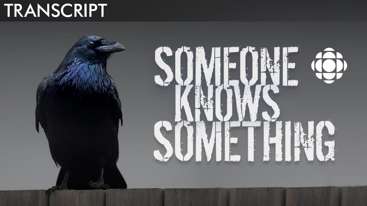 TRANSCRIPT: Someone Knows Something - Season 5, EP 1 | CBC Radio