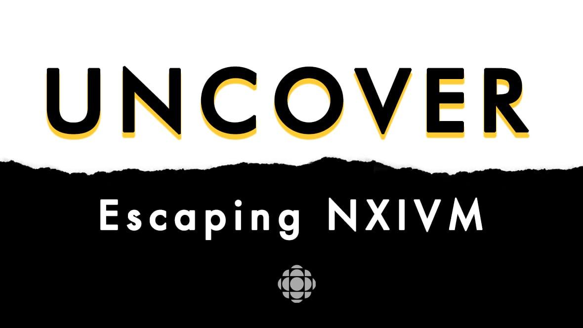 2edcd82bdcebd Uncover Season 1 — Escaping NXIVM | CBC Radio