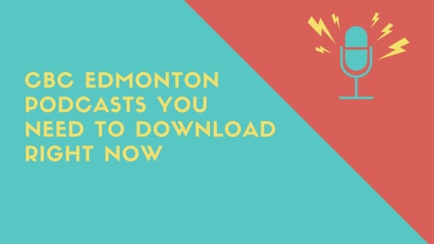 CBC Edmonton podcasts you need to download right now